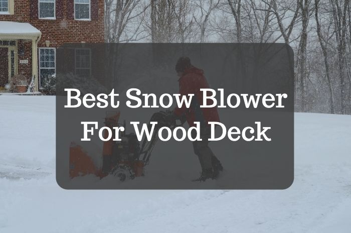 Best Snow Blower For Wood Deck