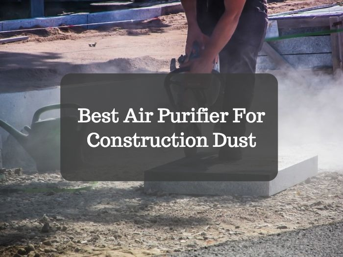 Best Air Purifier For Construction Dust