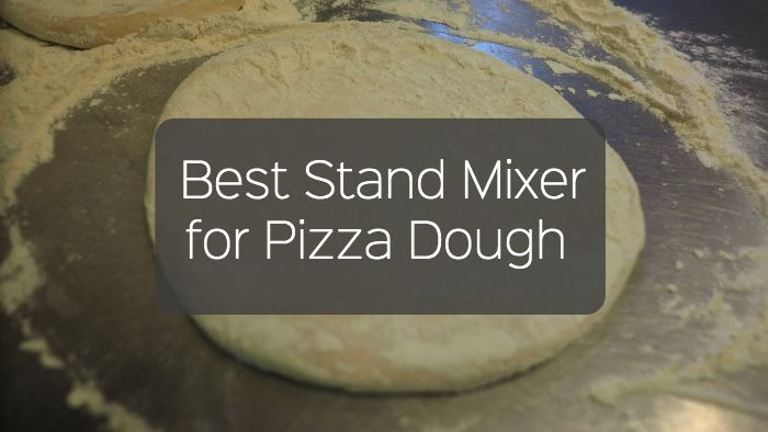 Best Stand Mixer for Pizza Dough