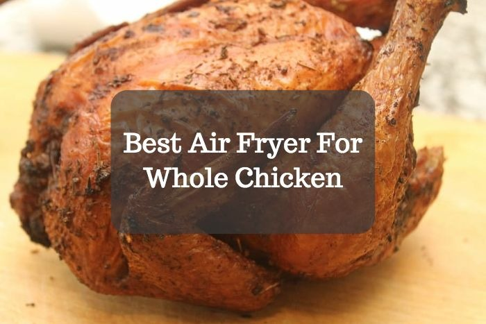 Best Air Fryer For Whole
