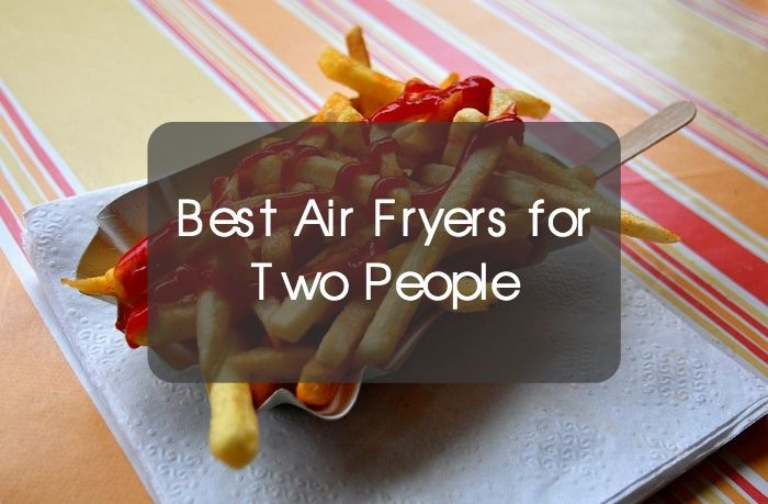Best Air Fryers for Two People