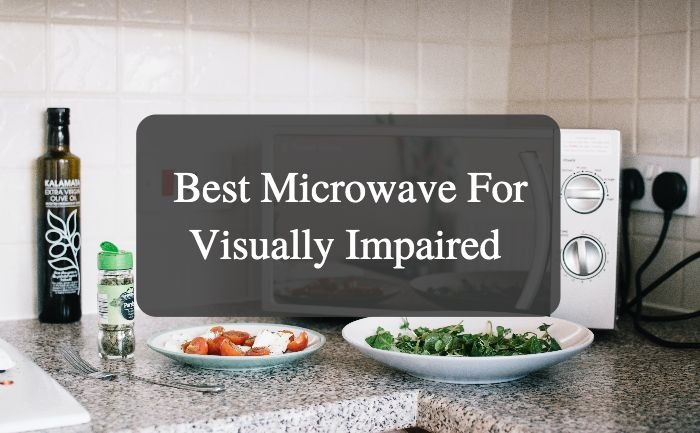 Best Microwave For Visually Impaired
