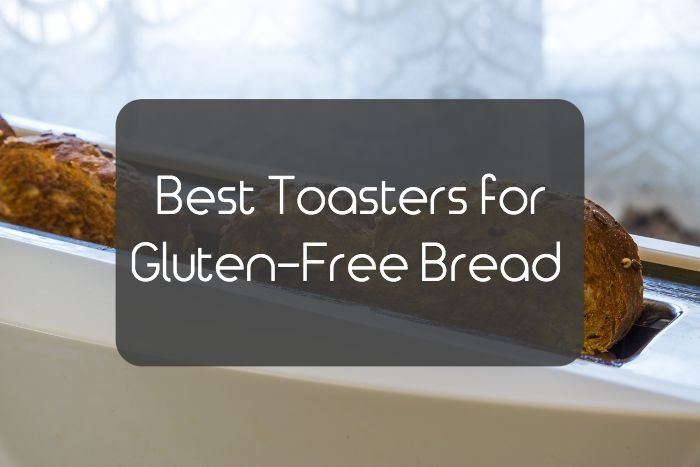 Toasters for Gluten-Free Bread