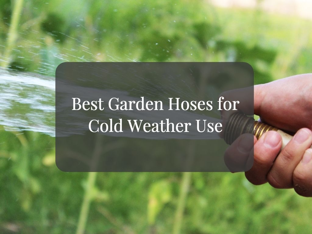 Best Garden Hoses for Cold Weather Use