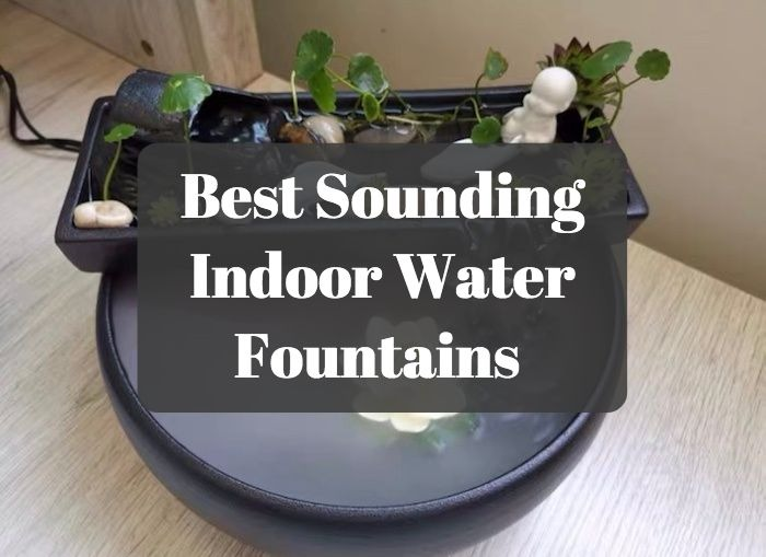 Best Sounding Indoor Water Fountains